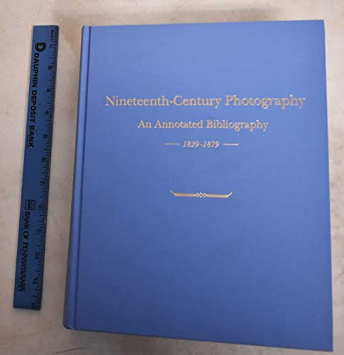 Nineteenth-Century Photography: An Annotated Bibliography 1839-1879: Johnson, William