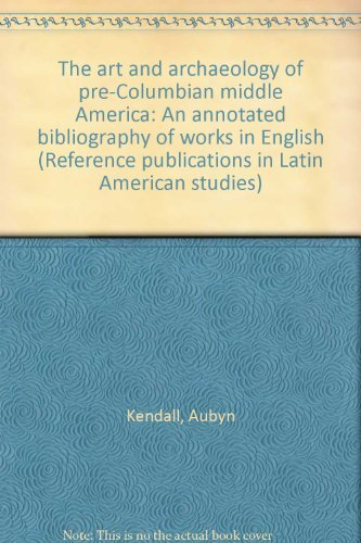The Art and Archaeology of Pre-Columbian Middle America, An Annotated Bibliography of Works in En...