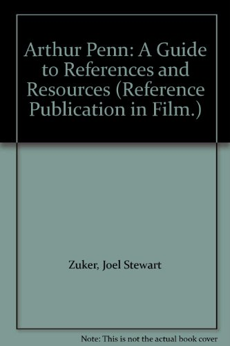 Arthur Penn: A Guide to References and Resources (Reference Publication in Film.): Zuker, Joel ...