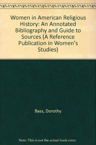 9780816181513: Women in American Religious History: An Annotated Bibliography and Guide to Sources (A Reference Publication in Women's Studies)