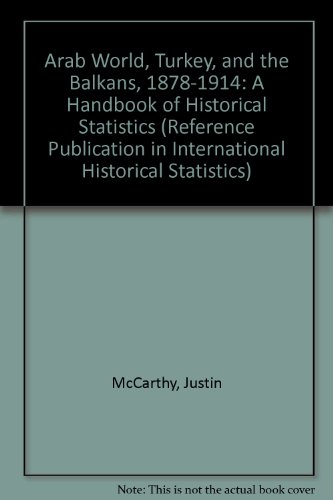 9780816181643: Arab World, Turkey, and the Balkans, 1878-1914: A Handbook of Historical Statistics (Reference Publication in International Historical Statistics)