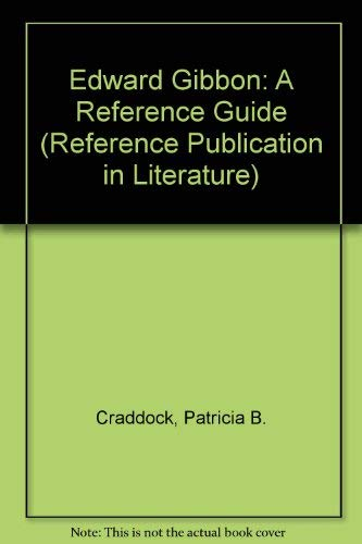 Edward Gibbon: A Reference Guide (Reference Publication in Literature): Craddock, Patricia B., Huff...