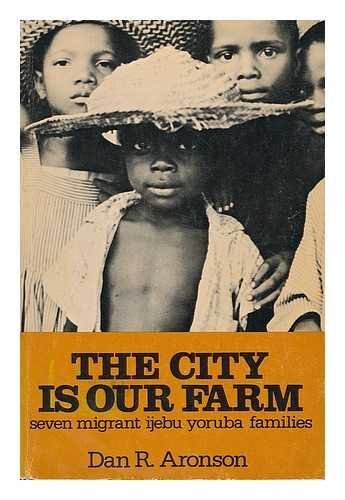 9780816182527: The city is our farm: Seven migrant Ijebu Yoruba families
