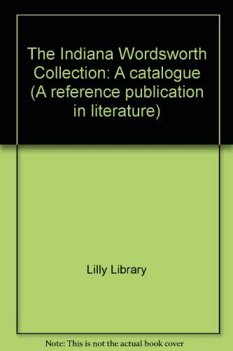 The Indiana Wordsworth Collection: A catalogue: Bloomington) Lilly Library (Indiana University