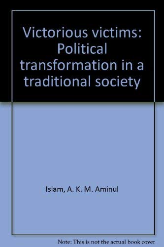 Victorious victims: Political transformation in the transitional: Islam, A. K.