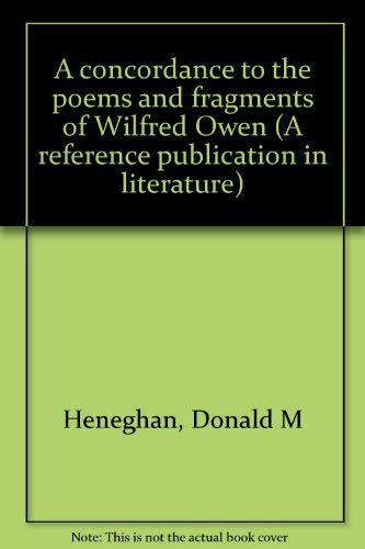 A Concordance to the Poems and Fragments of Wilfred Owen: Heneghan, Donald A.;Owen, Wilfred