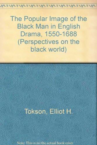 The Popular Image of the Black Man in English Drama, 1550-1688: Tokson, Elliot H.