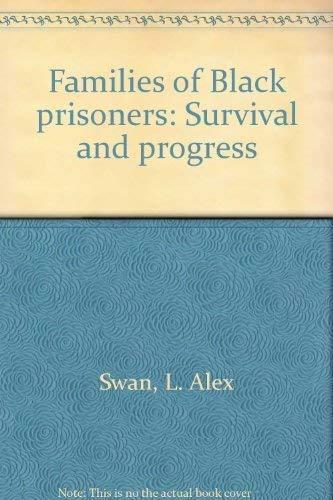 Families of Black prisoners: Survival and progress: Swan, L. Alex