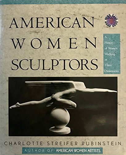 American Women Sculptors: A History of Women Working in Three Dimensions