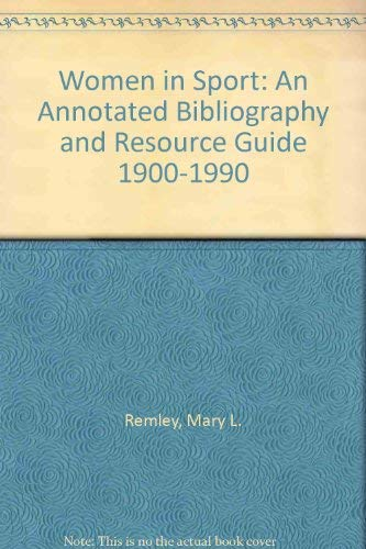 Women in Sport: An Annotated Bibliography and Resource Guide 1900-1990: Remley, Mary L.