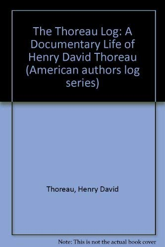 9780816189854: The Thoreau Log: A Documentary Life of Henry David Thoreau (American Authors Log Series)