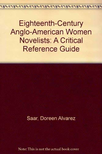 Eighteenth-Century Anglo-American Women Novelists: A Critical Reference Guide