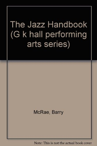 The Jazz Handbook (G. K. Hall Performing Arts Handbooks): McRae, Barry