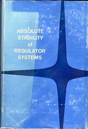 Absolute Stability of Regulator Systems: Aizerman, M. A.; Gantmacher, F. R.; Polak, E. (Translator)