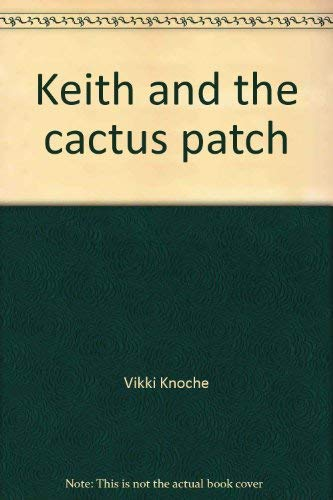 Keith and the cactus patch: Knoche, Vikki