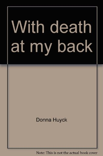 With Death at My Back: Huyck, Donna (As Told To George Alan Hein