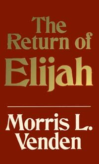 The Return of Elijah: Morris L. Venden