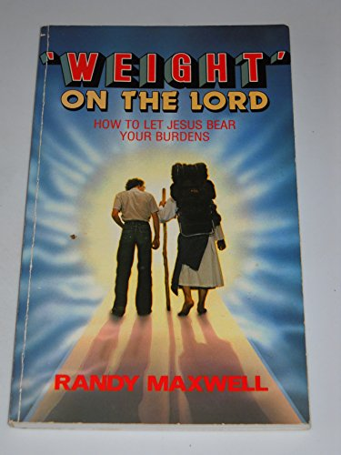 """Weight"" on the Lord (0816306222) by Maxwell, Randy"