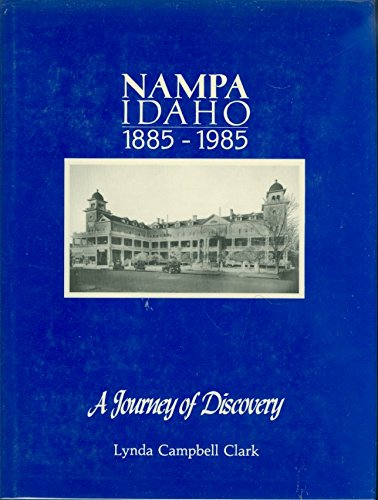 NAMPA IDAHO, 1885 - 1985: A JOURNEY OF DISCOVERY. lst ed. [Inscribed & signed by author]: Clark...