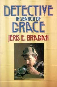 Detective in Search of Grace: Bragan, Jeris E.