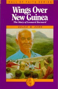 Wings over New Guinea: The Story of Leonard Barnard (Hall of Faith Series) (9780816307814) by Down, Goldie M.