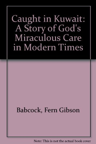 Caught in Kuwait: A Story of God's Miraculous Care in Modern Times: Fern Gibson Babcock