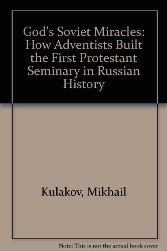 9780816311217: God's Soviet Miracles: How Adventists Built the First Protestant Seminary in Russian History