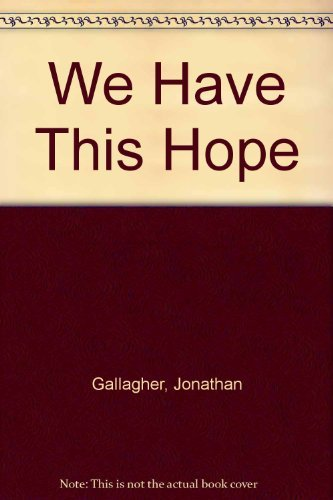 We Have This Hope (Bible bookshelf) (0816311420) by Jonathan Gallagher