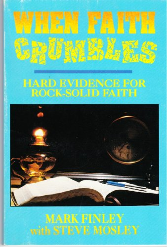 When Faith Crumbles: Hard Evidence for Rock-Solid Faith (9780816311606) by Finley, Mark; Mosley, Steve