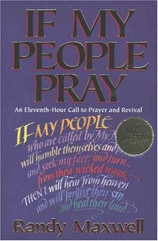If My People Pray: An Eleventh-Hour Call to Prayer and Revival (081631246X) by Maxwell, Randy