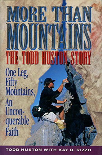 9780816312504: More Than Mountains: The Todd Huston Story : One Leg, Fifty Mountains, an Unconquerable Faith