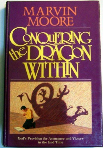 Conquering the Dragon Within: God's Provision for Assurance and Victory in the End Time (9780816312528) by Marvin Moore