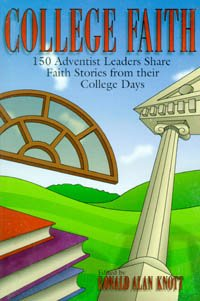 College Faith: 150 Adventist Leaders Share Faith: Editor-Ronald Alan Knott