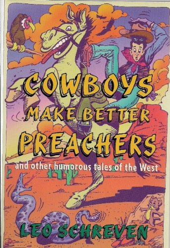 Cowboys Make Better Preachers and Other Humorous: Schreven, Leo
