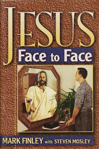 Jesus Face to Face: Finley, Mark, Mosley,