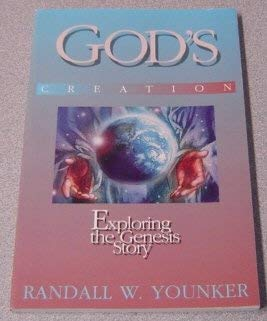 God's creation: Exploring the Genesis story: Randall W Younker
