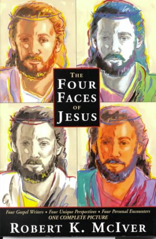 9780816317226: The Four Faces of Jesus: Four Gospel Writers, Four Unique Perspectives, Four Personal Encounters, One Complete Picture