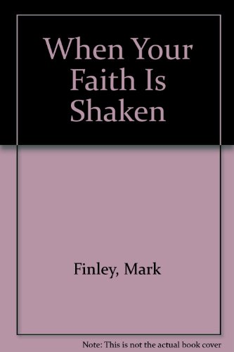 When Your Faith Is Shaken (9780816317646) by Finley, Mark; Mosley, Steven R.