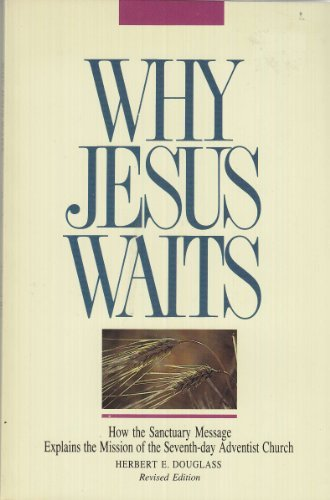 9780816318575: Why Jesus Waits: How the Sanctuary Message Explains the Delay in the Second Coming