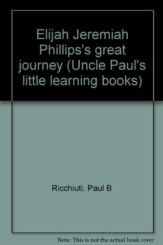 Elijah Jeremiah Phillips's great journey (Uncle Paul's little learning books) (9780816318612) by Paul B Ricchiuti