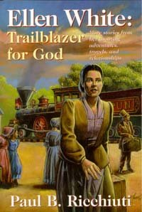 Ellen White, Trailblazer for God: More Stories from Her Amazing Adventures, Travels, and Relationships (0816319138) by Ricchiuti, Paul B.