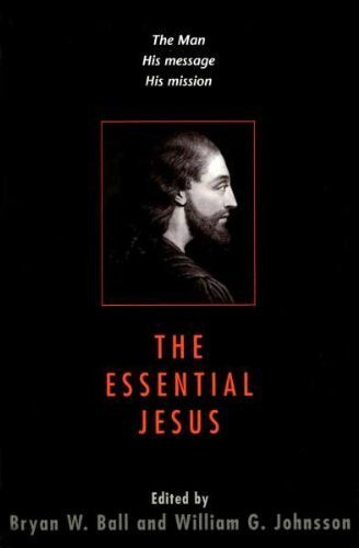 The Essential Jesus: The Man, the Message,: Ball, Bryan W.
