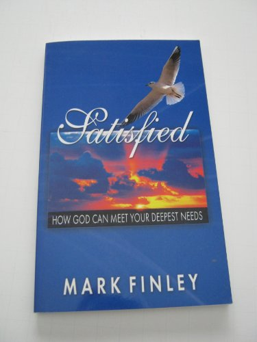 Satisfied: How God Can Meet Your Deepest: Finley, Mark