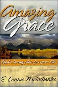 Amazing Grace: God's Loving Plan for Your Life: E. Lonnie Melashenko