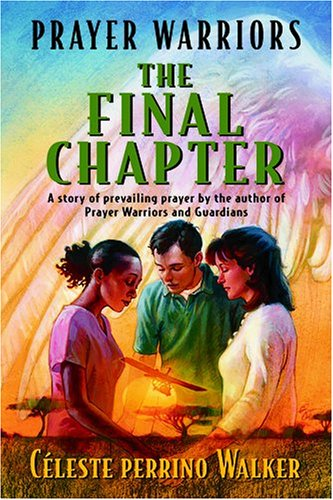 9780816320011: Prayer Warriors, the Final Chapter: A Story of Prevailing Prayer by the Author of Prayer Warriors and Guardians