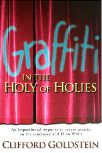 9780816320073: Graffiti in the Holy of Holies: An Impassioned Response to Recent Attacks on the Sanctuary and Ellen White