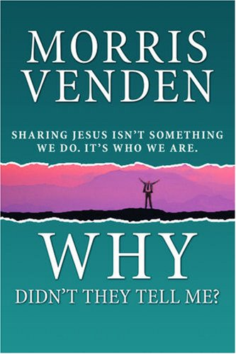 Why Didn't They Tell Me?: Sharing Jesus Isn't Something We Do, It's Who We Are (9780816320806) by Morris L. Venden