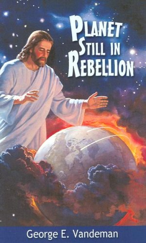 Planet Still In Rebellion: George E. Vandeman