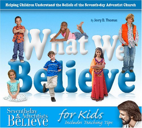 What We Believe for Kids: Helping Children Understand the Beliefs of the Seventh-day Adventist Church (0816321671) by Thomas, Jerry
