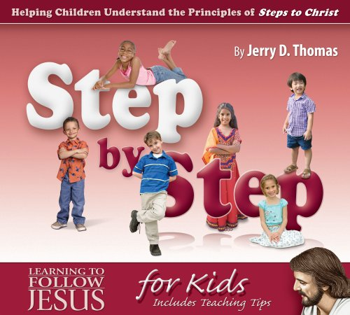 Step by Step: Helping Children Understand the Principles of Steps to Christ: Jerry D. Thomas